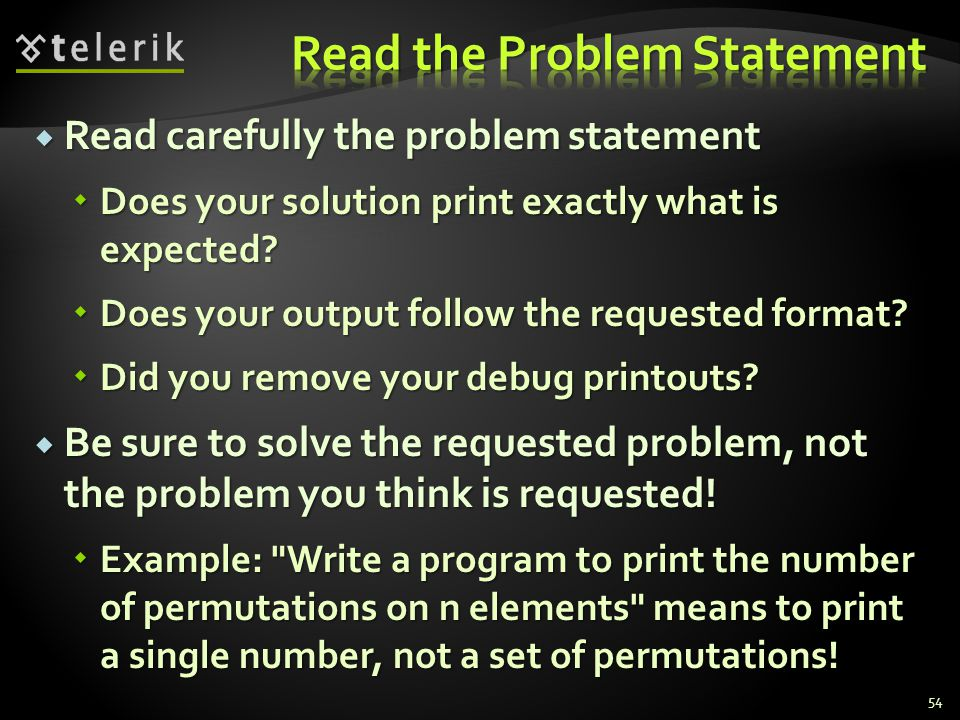  Read carefully the problem statement  Does your solution print exactly what is expected.