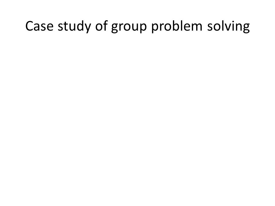 Case study of group problem solving