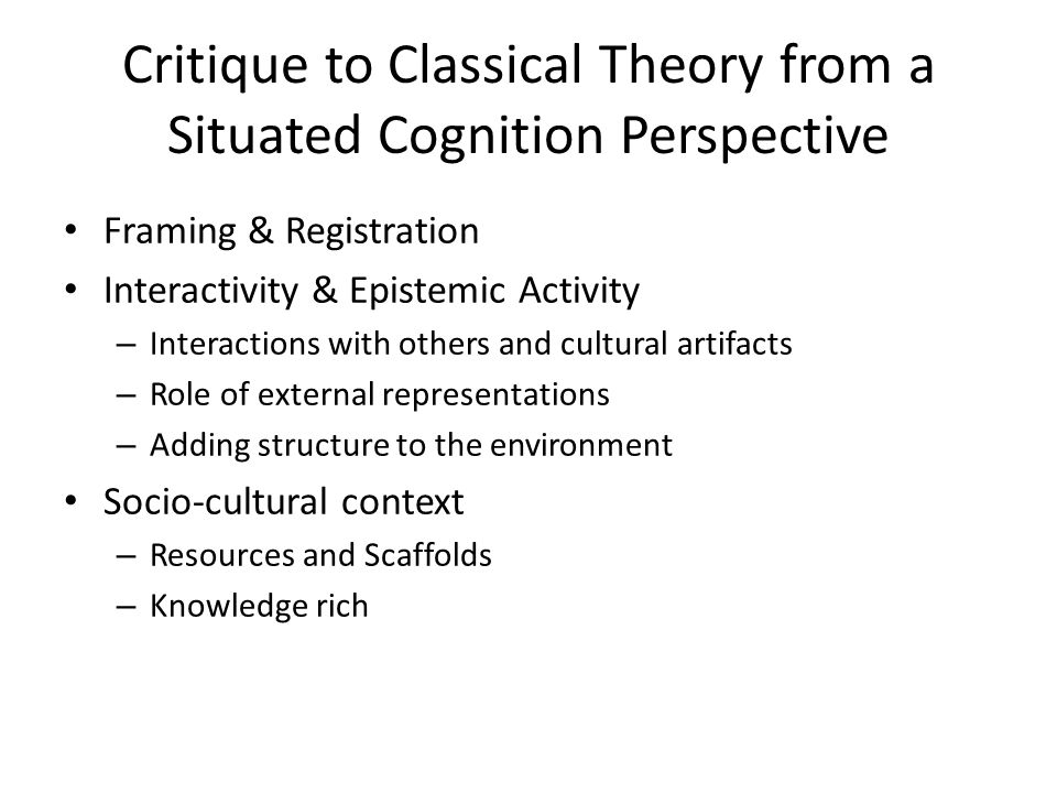 Critique to Classical Theory from a Situated Cognition Perspective Framing & Registration Interactivity & Epistemic Activity – Interactions with other