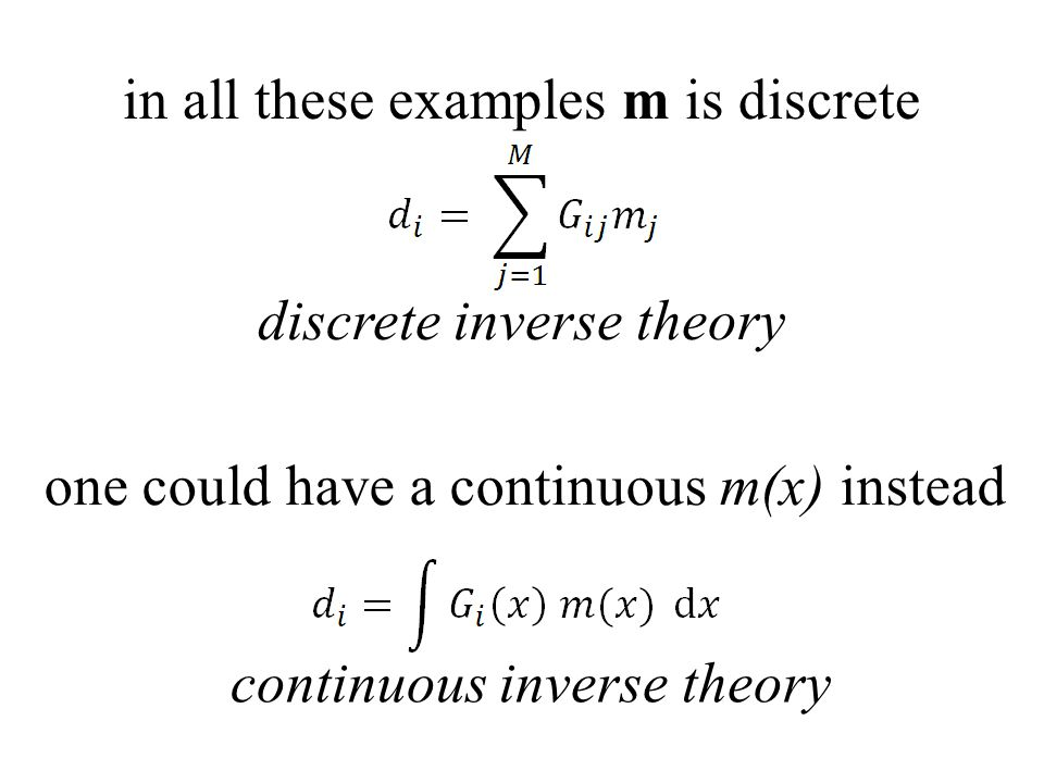 in all these examples m is discrete one could have a continuous m(x) instead discrete inverse theory continuous inverse theory