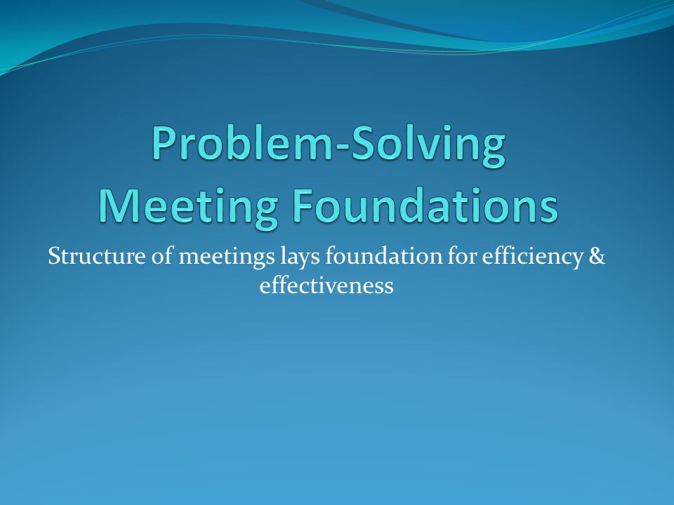 Structure of meetings lays foundation for efficiency & effectiveness
