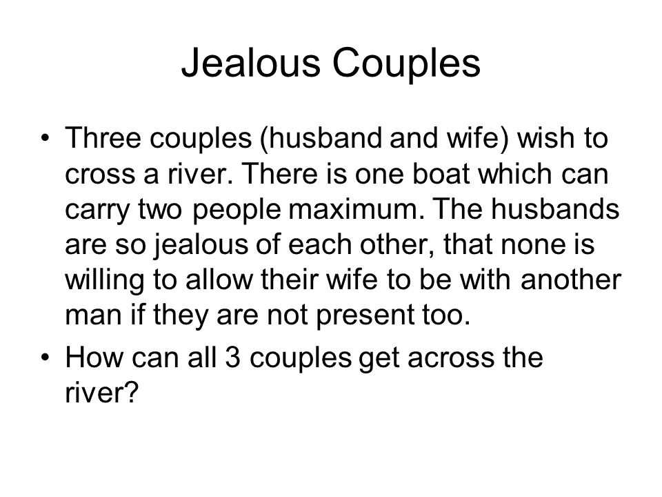 Jealous Couples Three couples (husband and wife) wish to cross a river.