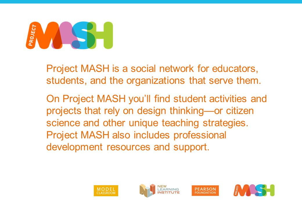 Project MASH is a social network for educators, students, and the organizations that serve them. On Project MASH you'll find student activities and pr