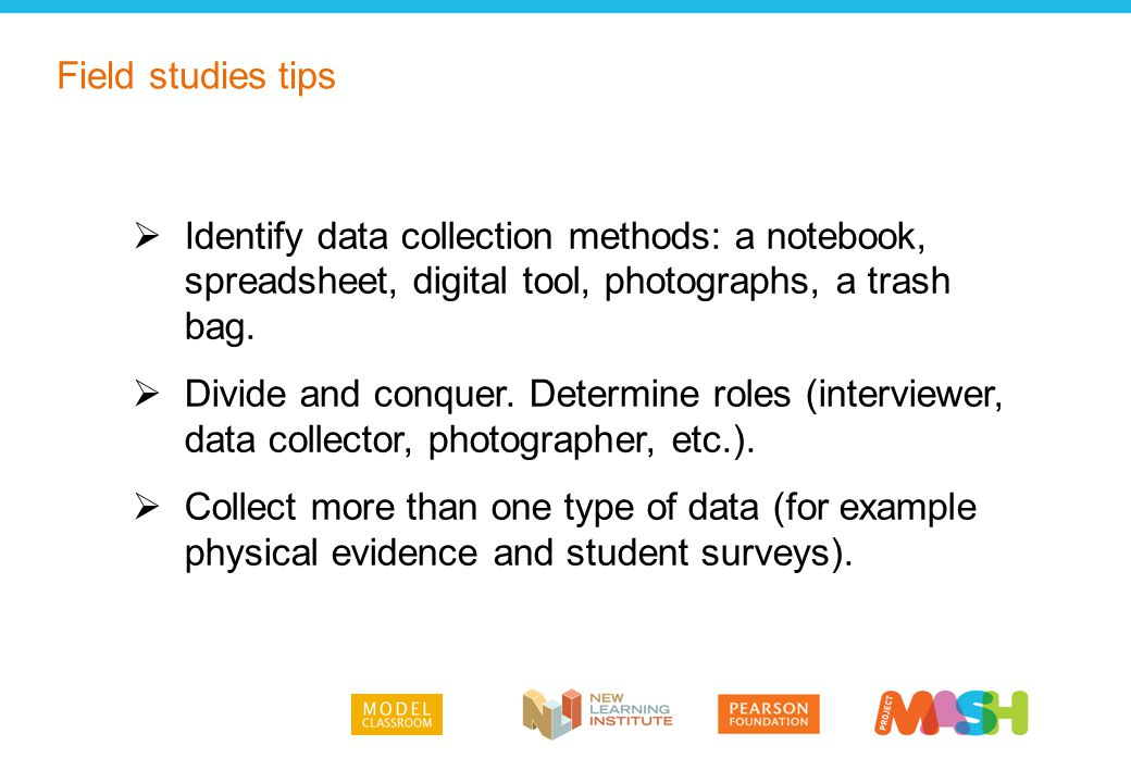  Identify data collection methods: a notebook, spreadsheet, digital tool, photographs, a trash bag.  Divide and conquer. Determine roles (interviewe