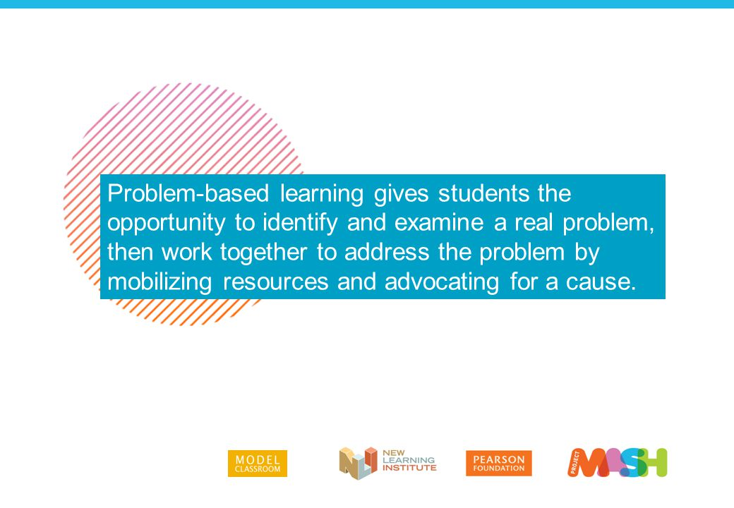 Problem-based learning gives students the opportunity to identify and examine a real problem, then work together to address the problem by mobilizing
