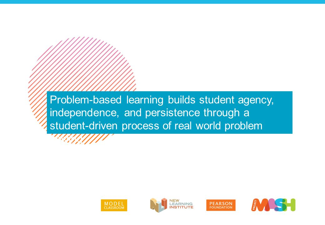 Problem-based learning builds student agency, independence, and persistence through a student-driven process of real world problem solving.