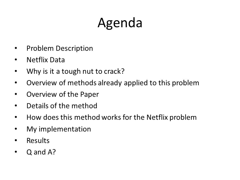 Agenda Problem Description Netflix Data Why is it a tough nut to crack? Overview of methods already applied to this problem Overview of the Paper Deta