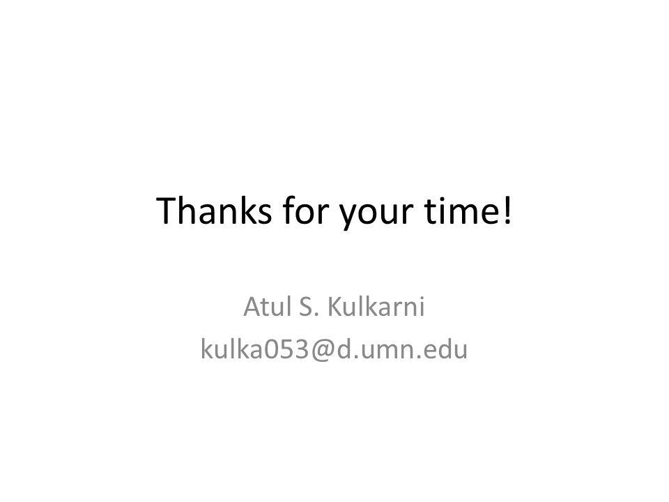 Thanks for your time! Atul S. Kulkarni kulka053@d.umn.edu