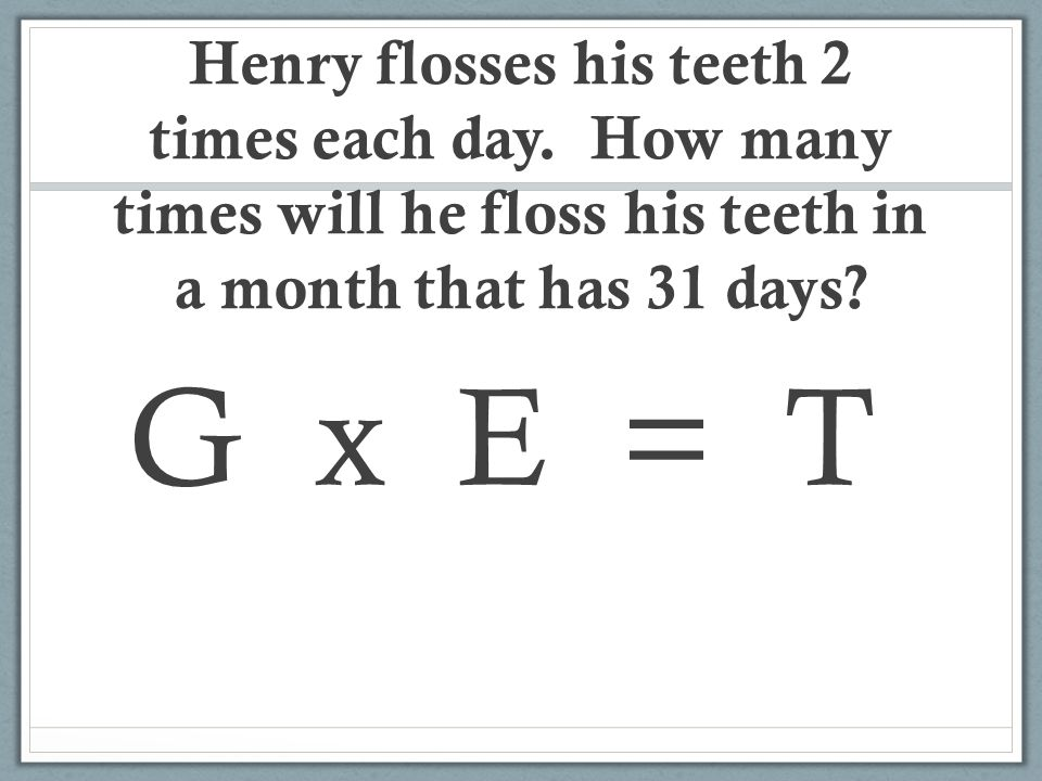 Henry flosses his teeth 2 times each day.