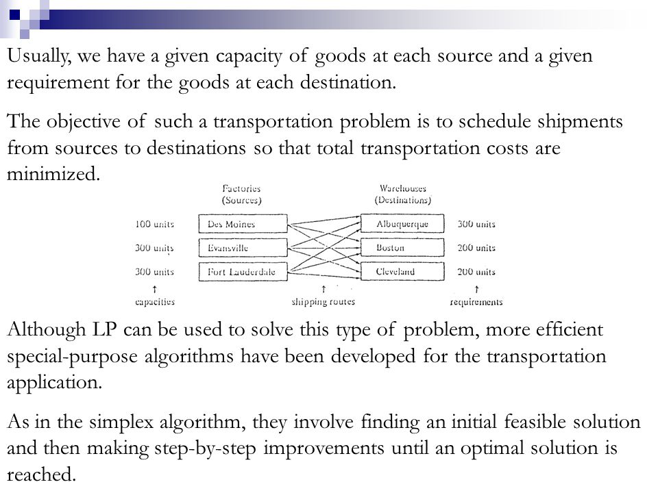 Usually, we have a given capacity of goods at each source and a given requirement for the goods at each destination. The objective of such a transport