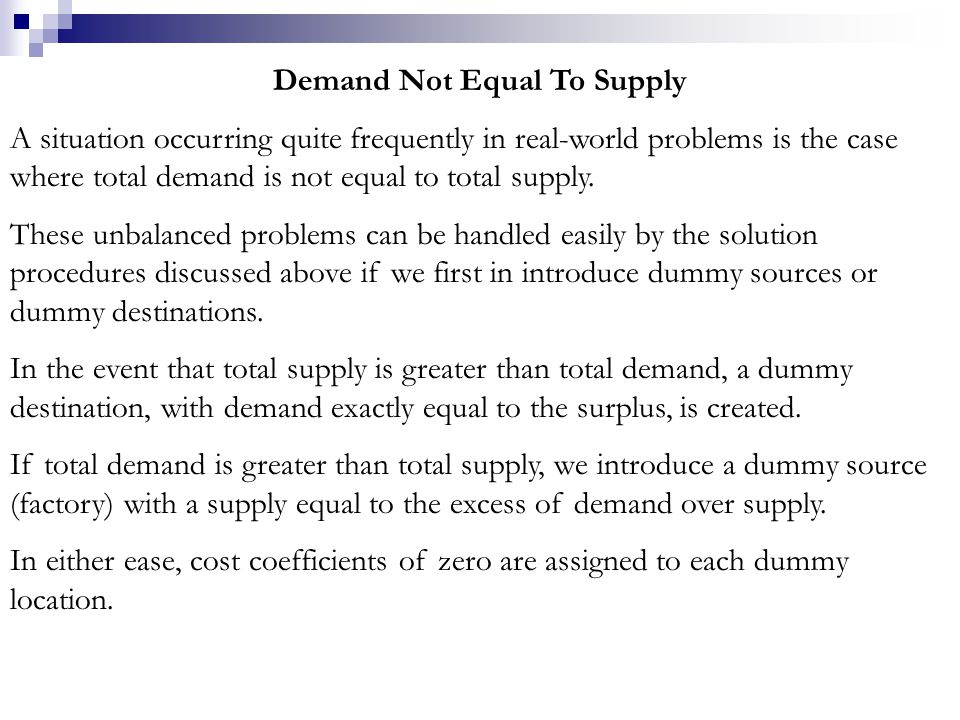 Demand Not Equal To Supply A situation occurring quite frequently in real-world problems is the case where total demand is not equal to total supply.