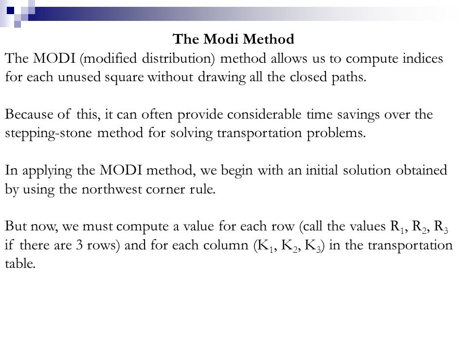 The Modi Method The MODI (modified distribution) method allows us to compute indices for each unused square without drawing all the closed paths. Beca