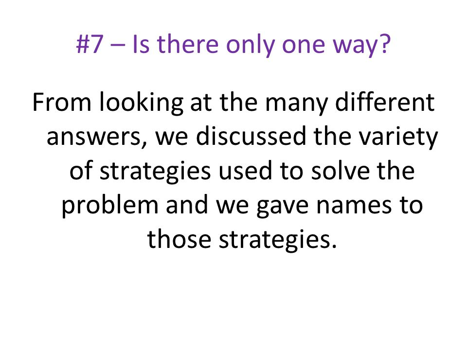 From looking at the many different answers, we discussed the variety of strategies used to solve the problem and we gave names to those strategies.