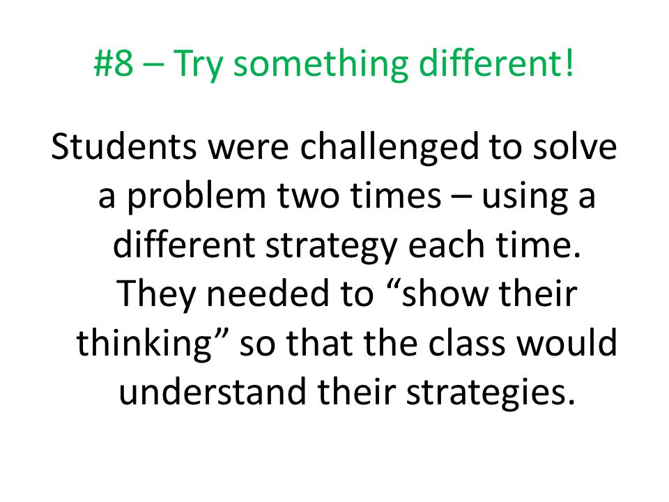"""#8 – Try something different! Students were challenged to solve a problem two times – using a different strategy each time. They needed to """"show their"""