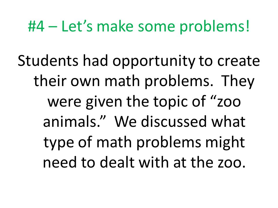"""#4 – Let's make some problems! Students had opportunity to create their own math problems. They were given the topic of """"zoo animals."""" We discussed wh"""