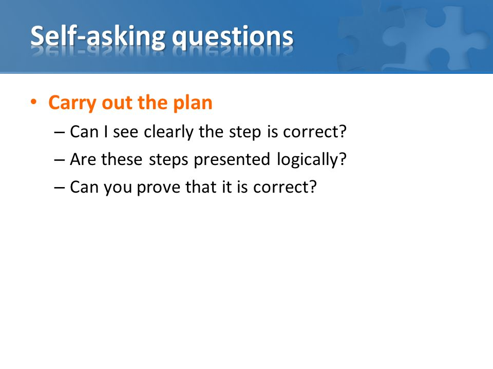 Carry out the plan – Can I see clearly the step is correct.