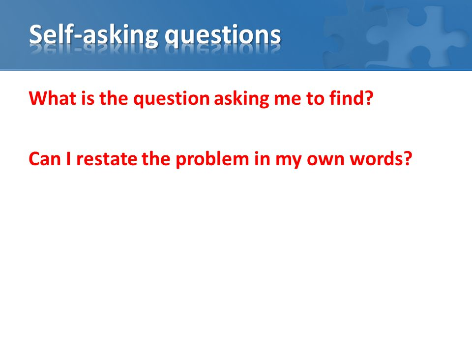 What is the question asking me to find Can I restate the problem in my own words