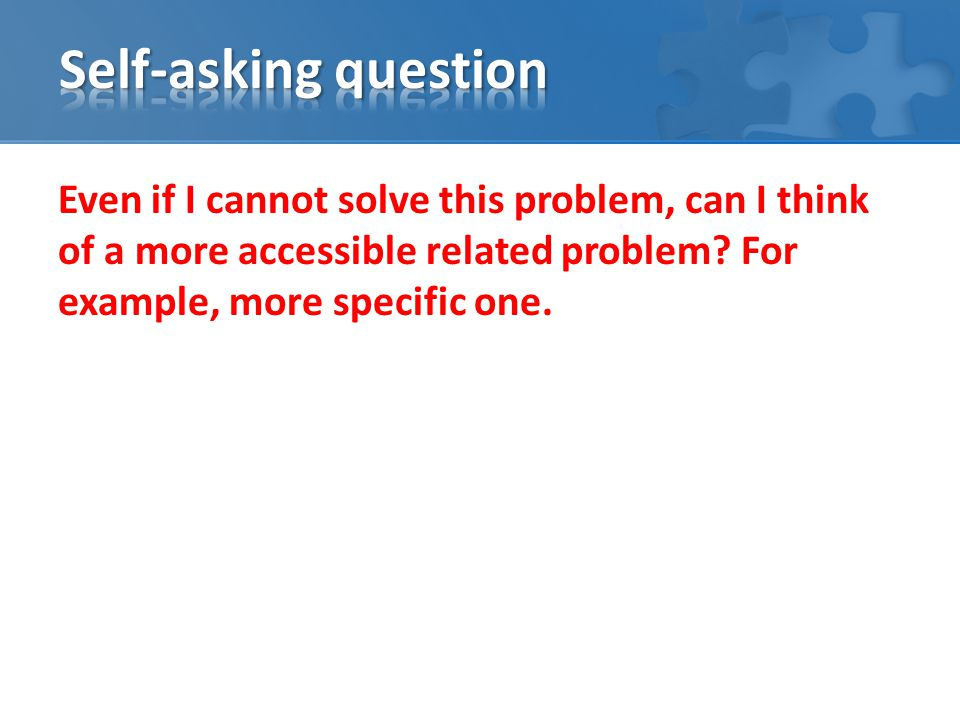 Even if I cannot solve this problem, can I think of a more accessible related problem.