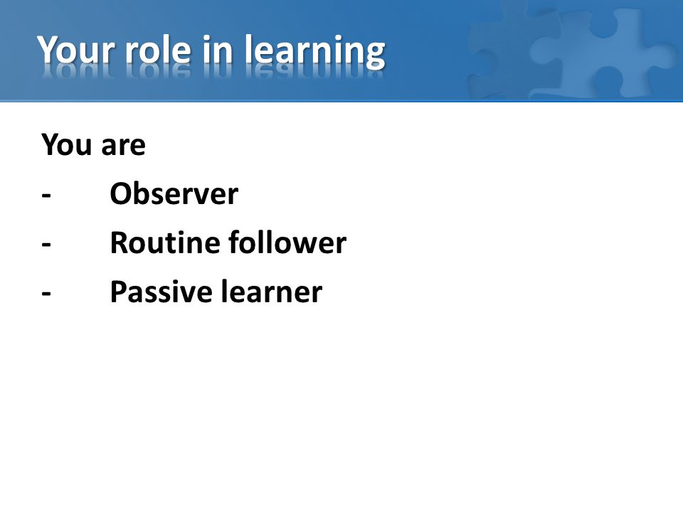 You are -Observer -Routine follower -Passive learner