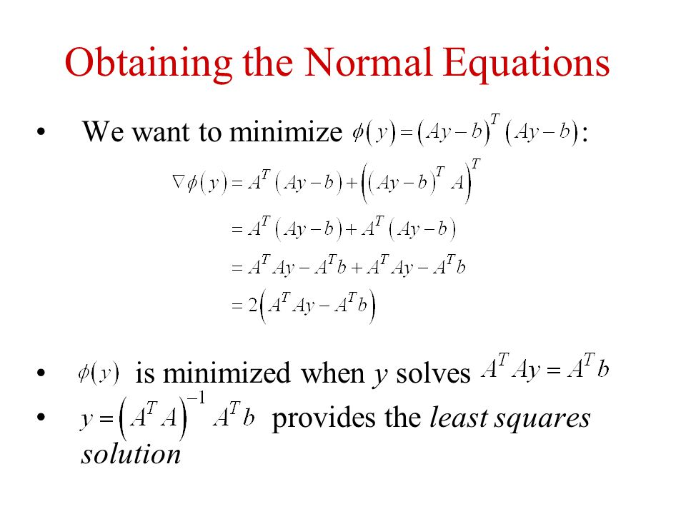 Obtaining the Normal Equations We want to minimize : is minimized when y solves provides the least squares solution
