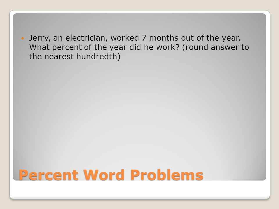 Percent Word Problems Sometimes the information needed to solve a percent word problem is not stated directly.