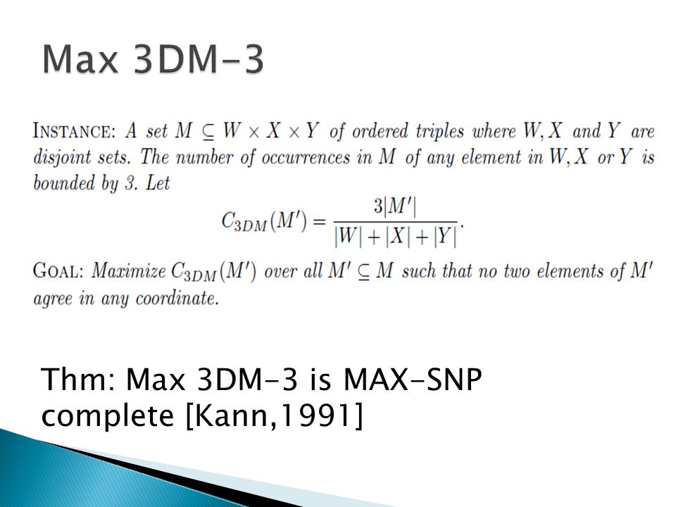 Thm: Max 3DM-3 is MAX-SNP complete [Kann,1991]