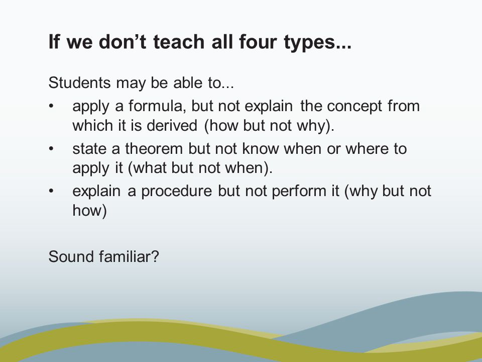 If we don't teach all four types...Students may be able to...