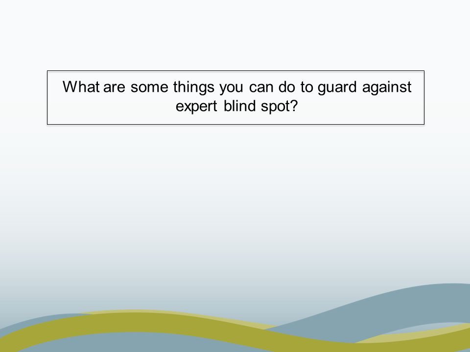 What are some things you can do to guard against expert blind spot?
