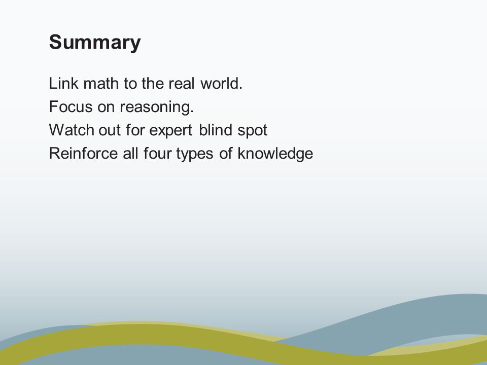 Summary Link math to the real world.Focus on reasoning.
