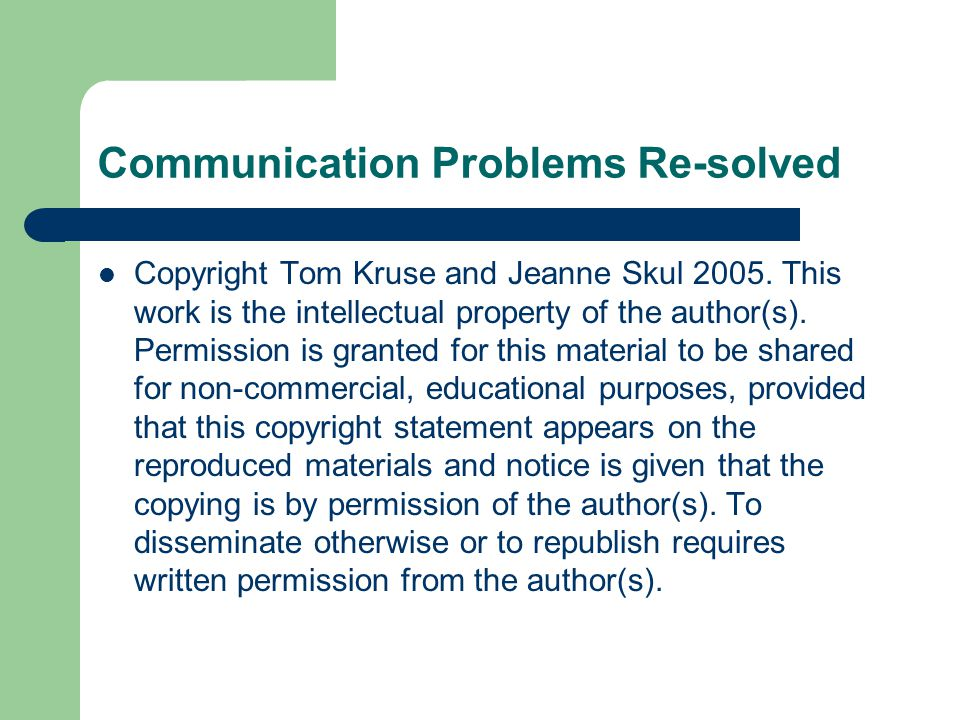 Communication Problems Re-solved Copyright Tom Kruse and Jeanne Skul 2005.