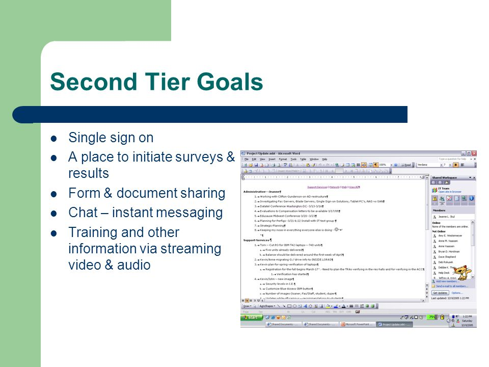 Second Tier Goals Single sign on A place to initiate surveys & results Form & document sharing Chat – instant messaging Training and other information via streaming video & audio