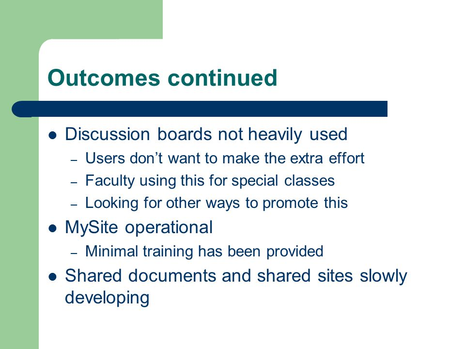 Outcomes continued Discussion boards not heavily used – Users don't want to make the extra effort – Faculty using this for special classes – Looking f