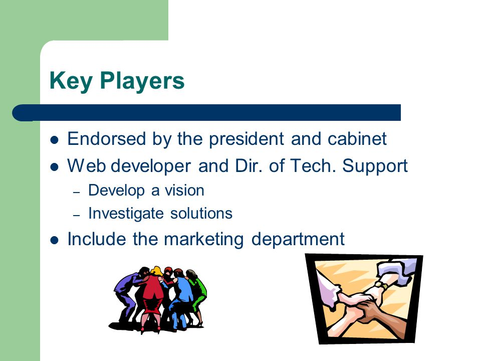 Key Players Endorsed by the president and cabinet Web developer and Dir.