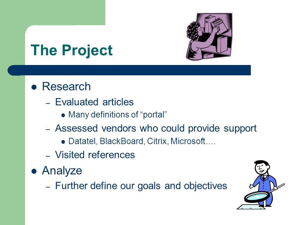 "The Project Research – Evaluated articles Many definitions of ""portal"" – Assessed vendors who could provide support Datatel, BlackBoard, Citrix, Micro"