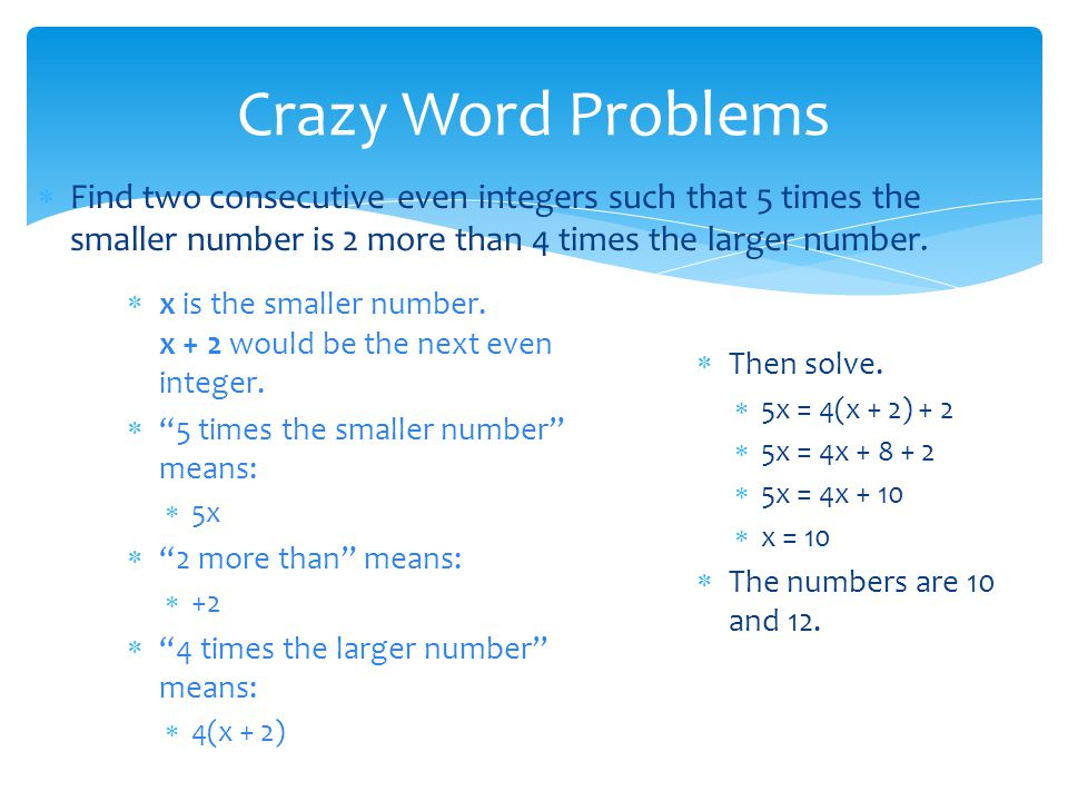  Find two consecutive even integers such that 5 times the smaller number is 2 more than 4 times the larger number.