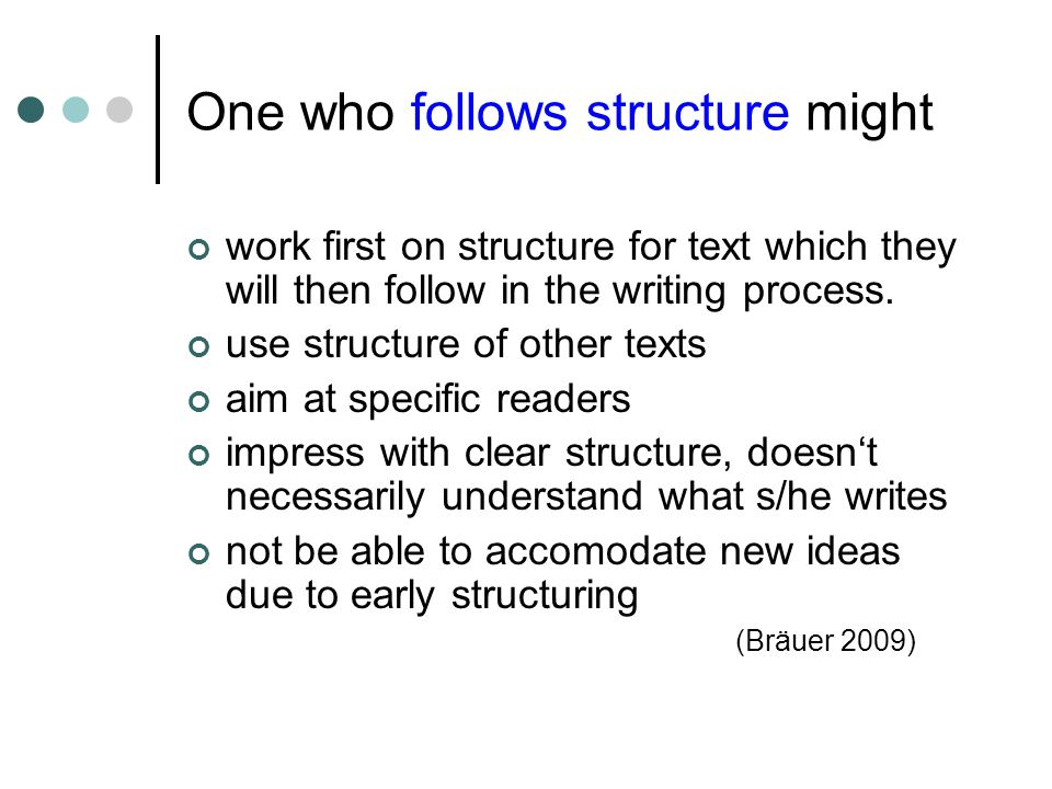 One who follows structure might work first on structure for text which they will then follow in the writing process.