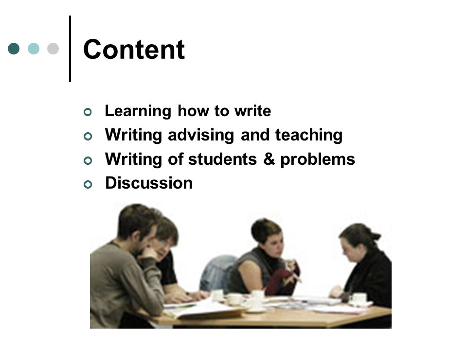 Content Learning how to write Writing advising and teaching Writing of students & problems Discussion