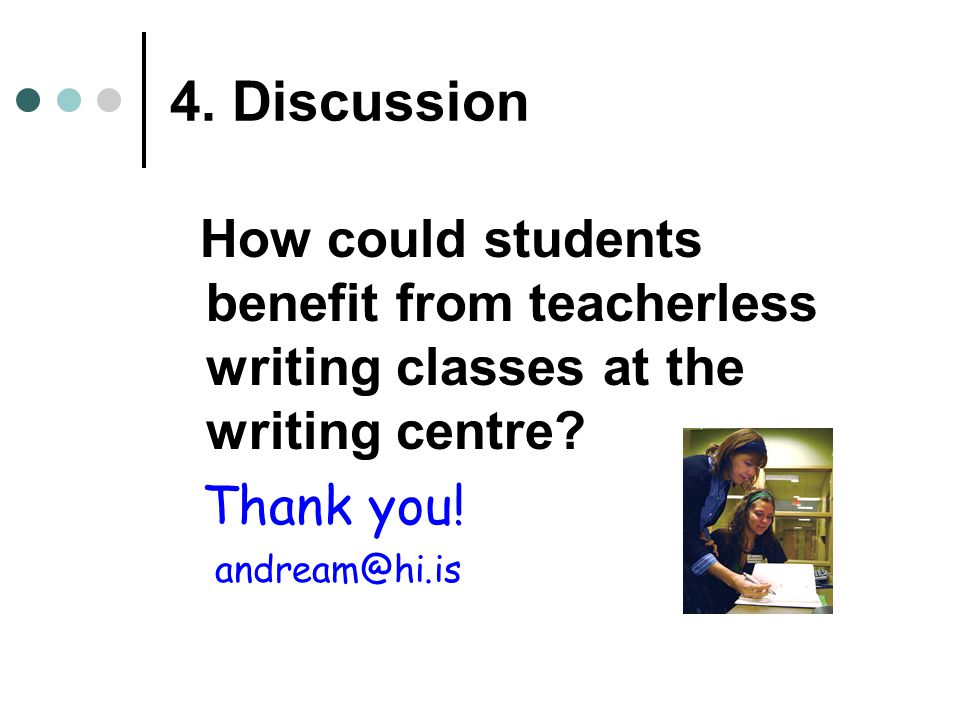 4. Discussion How could students benefit from teacherless writing classes at the writing centre.