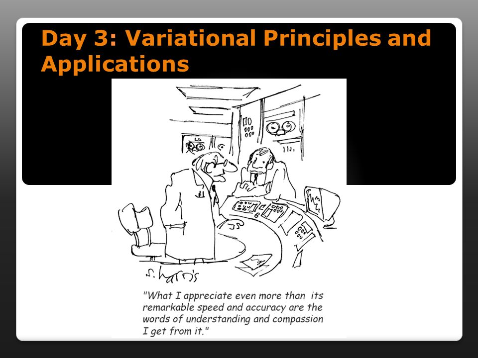 Day 3: Variational Principles and Applications