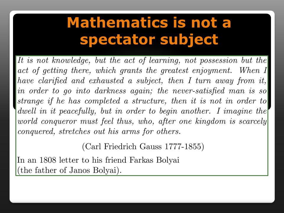 Mathematics is not a spectator subject