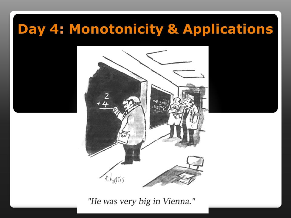 Day 4: Monotonicity & Applications