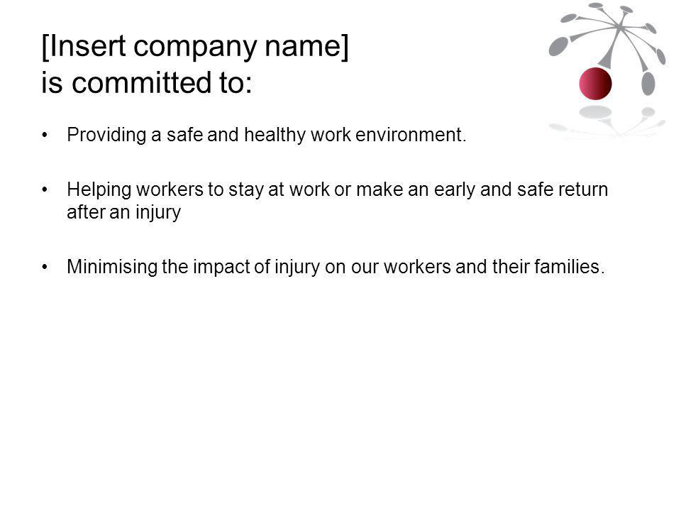[Insert company name] is committed to: Providing a safe and healthy work environment.