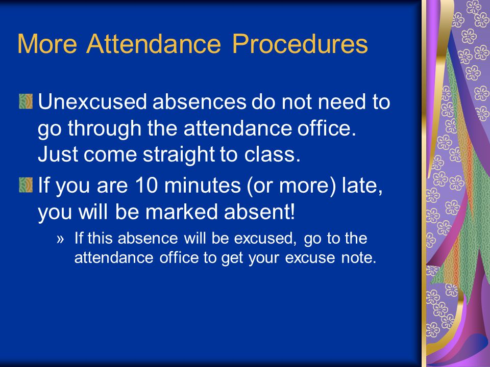 More Attendance Procedures Unexcused absences do not need to go through the attendance office.