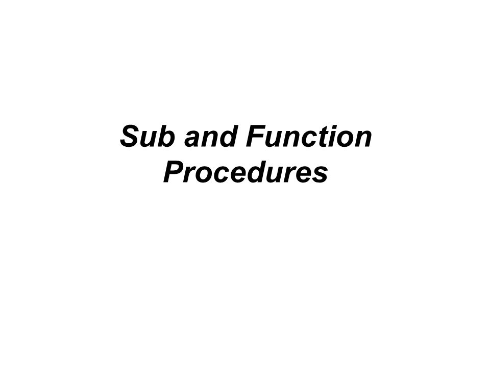 Objectives Explain the difference between a Sub procedure and a Function procedure Create a Sub procedure Create a procedure that receives information passed to it Explain the difference between passing data by value and passing data by reference Associate a procedure with more than one object and event Create a Function procedure Convert an object to a different type using the TryCast keyword