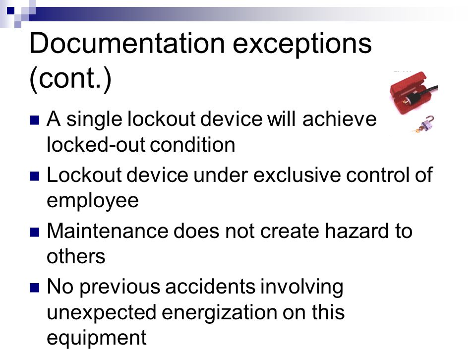 Documentation exceptions: Machine has no potential for stored energy Machine has a single energy source Isolation of that source will completely de- e