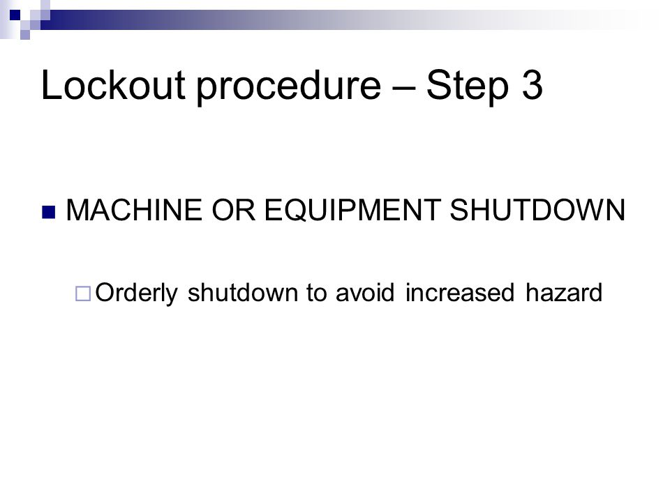 Lockout procedure – Step 2 PREPARATION FOR SHUTDOWN  Knowledge of the type and magnitude of energy and methods to control energy