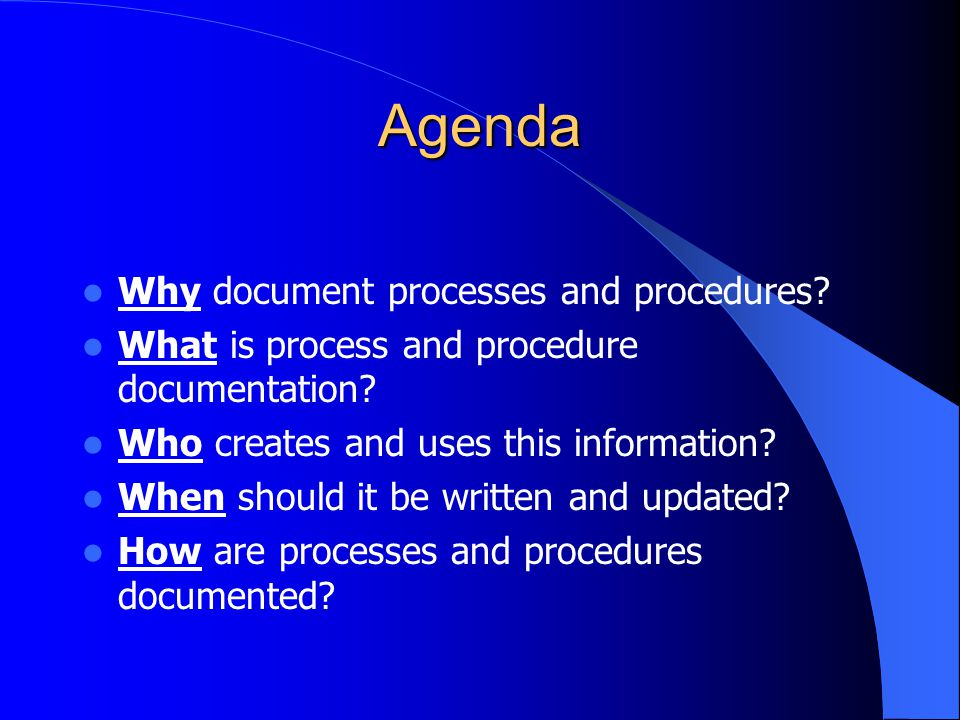 Agenda Why document processes and procedures. What is process and procedure documentation.
