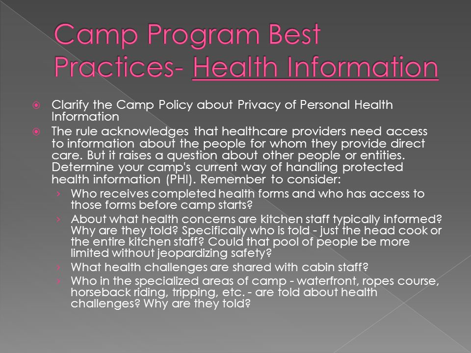  Clarify the Camp Policy about Privacy of Personal Health Information  The rule acknowledges that healthcare providers need access to information about the people for whom they provide direct care.
