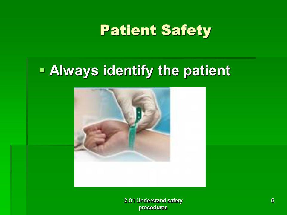 Patient Safety  Always identify the patient 2.01 Understand safety procedures 5