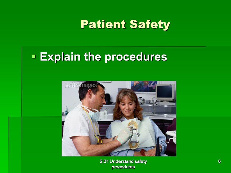 Patient Safety  Explain the procedures 2.01 Understand safety procedures 6